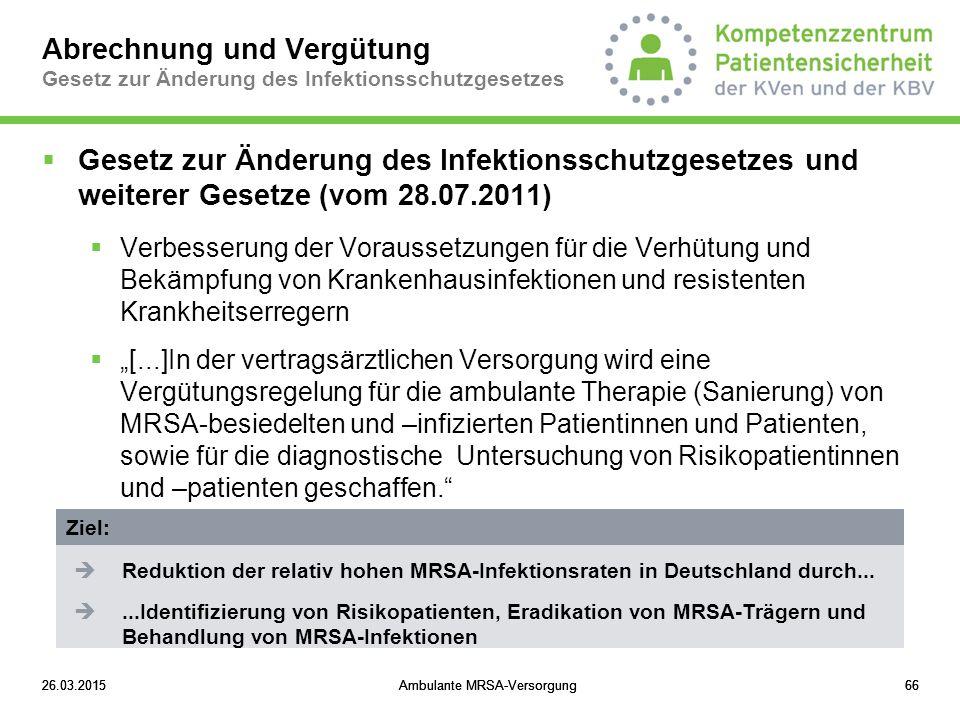 26.03.2015Ambulante MRSA-Versorgung6626.03.2015Ambulante MRSA-Versorgung6626.03.2015Ambulante MRSA-Versorgung66 Abrechnung und Vergütung Gesetz zur Än