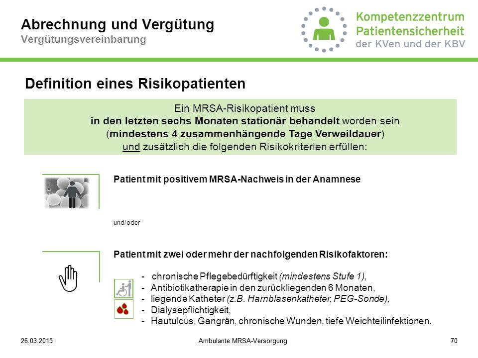 26.03.2015Ambulante MRSA-Versorgung7026.03.2015Ambulante MRSA-Versorgung70 Abrechnung und Vergütung Vergütungsvereinbarung Ein MRSA-Risikopatient muss