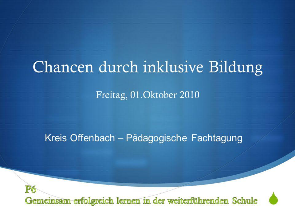  Freitag, 01.Oktober 2010 Chancen durch inklusive Bildung Kreis Offenbach – Pädagogische Fachtagung