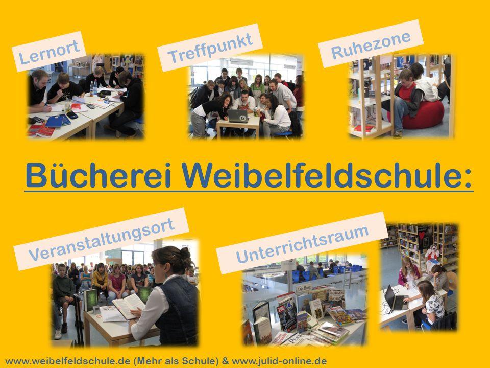 Bücherei Weibelfeldschule: Lernort Unterrichtsraum Veranstaltungsort Treffpunkt Ruhezone www.weibelfeldschule.de (Mehr als Schule) & www.julid-online.de