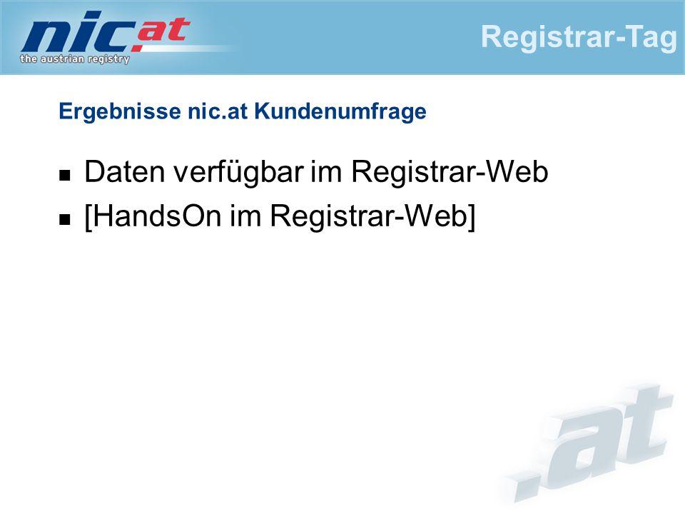 Ergebnisse nic.at Kundenumfrage Daten verfügbar im Registrar-Web [HandsOn im Registrar-Web] Registrar-Tag