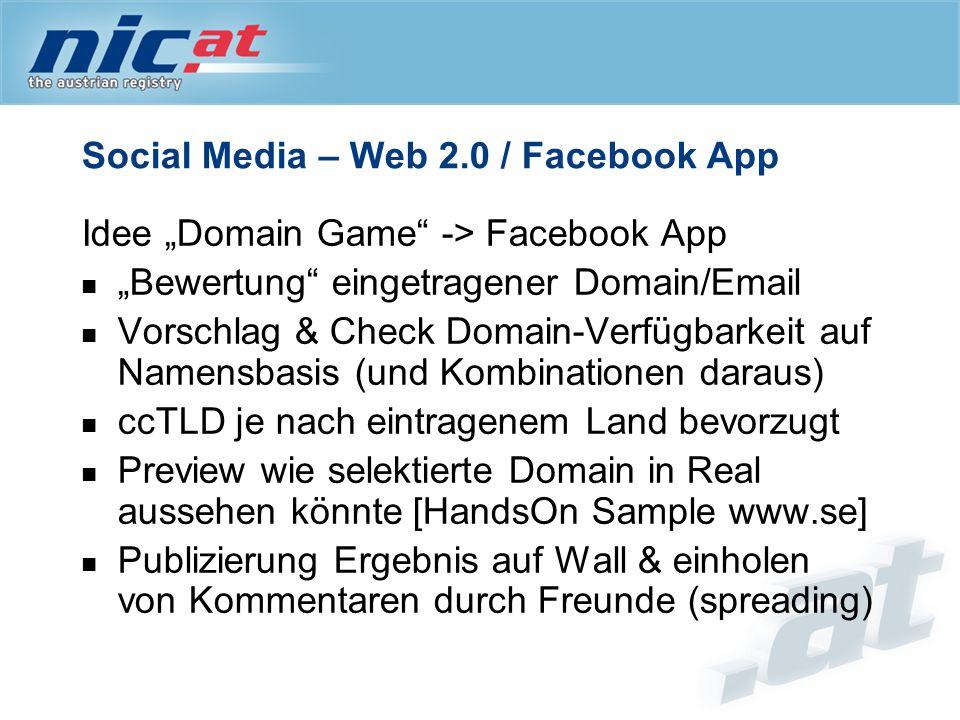 """Social Media – Web 2.0 / Facebook App Idee """"Domain Game -> Facebook App """"Bewertung eingetragener Domain/Email Vorschlag & Check Domain-Verfügbarkeit auf Namensbasis (und Kombinationen daraus) ccTLD je nach eintragenem Land bevorzugt Preview wie selektierte Domain in Real aussehen könnte [HandsOn Sample www.se] Publizierung Ergebnis auf Wall & einholen von Kommentaren durch Freunde (spreading)"""