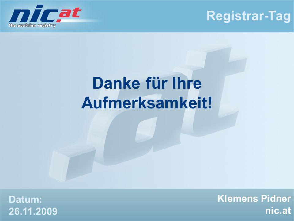 Danke für Ihre Aufmerksamkeit! Registrar-Tag Klemens Pidner nic.at Datum: 26.11.2009