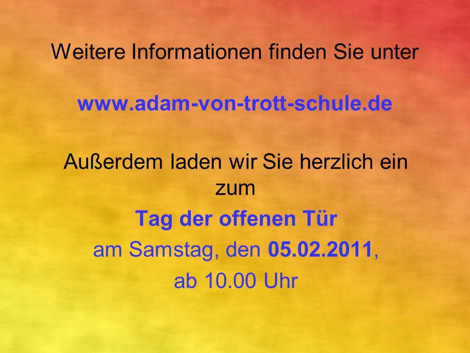 Weitere Informationen finden Sie unter www.adam-von-trott-schule.de Außerdem laden wir Sie herzlich ein zum Tag der offenen Tür am Samstag, den 05.02.