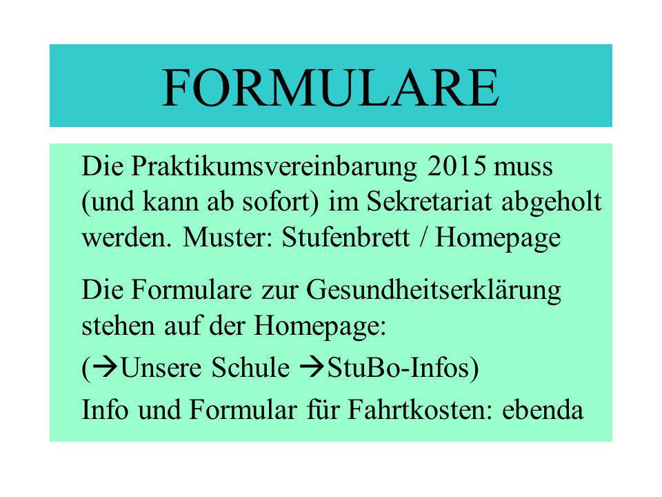 FORMULARE Die Praktikumsvereinbarung 2015 muss (und kann ab sofort) im Sekretariat abgeholt werden. Muster: Stufenbrett / Homepage Die Formulare zur G