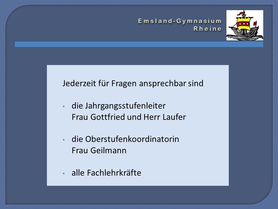 Jederzeit für Fragen ansprechbar sind die Jahrgangsstufenleiter Frau Gottfried und Herr Laufer die Oberstufenkoordinatorin Frau Geilmann alle Fachlehrkräfte
