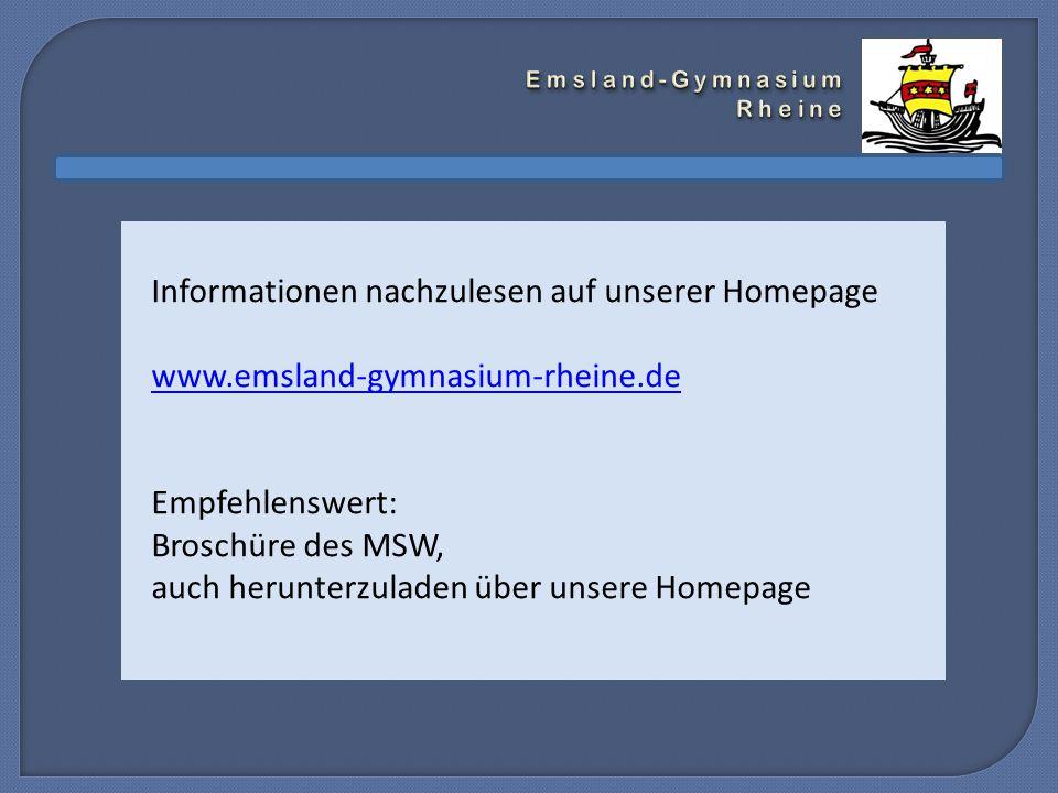 Informationen nachzulesen auf unserer Homepage www.emsland-gymnasium-rheine.de Empfehlenswert: Broschüre des MSW, auch herunterzuladen über unsere Homepage