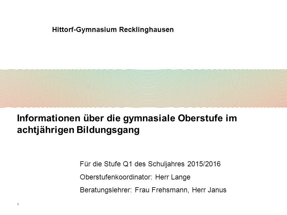 1 Informationen über die gymnasiale Oberstufe im achtjährigen Bildungsgang Hittorf-Gymnasium Recklinghausen Für die Stufe Q1 des Schuljahres 2015/2016