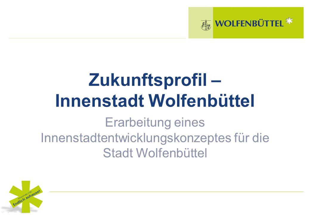 Zukunftsprofil – Innenstadt Wolfenbüttel Erarbeitung eines Innenstadtentwicklungskonzeptes für die Stadt Wolfenbüttel