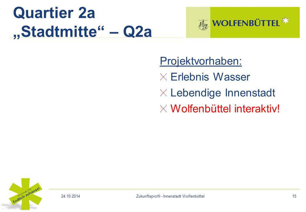 """Projektvorhaben: Erlebnis Wasser Lebendige Innenstadt Wolfenbüttel interaktiv! Quartier 2a """"Stadtmitte"""" – Q2a 24.10.2014Zukunftsprofil - Innenstadt Wo"""