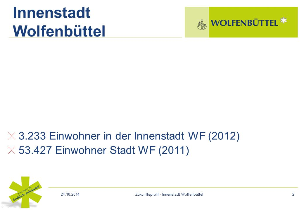 3.233 Einwohner in der Innenstadt WF (2012) 53.427 Einwohner Stadt WF (2011) Innenstadt Wolfenbüttel 24.10.2014Zukunftsprofil - Innenstadt Wolfenbütte