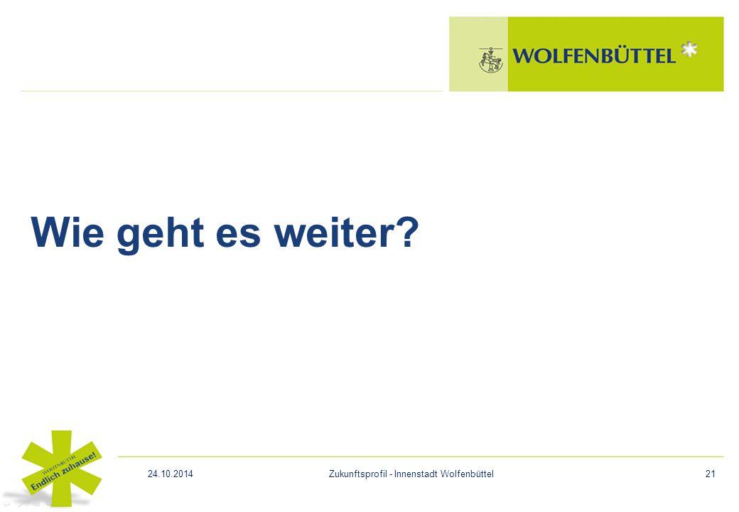 Wie geht es weiter? 24.10.2014Zukunftsprofil - Innenstadt Wolfenbüttel21