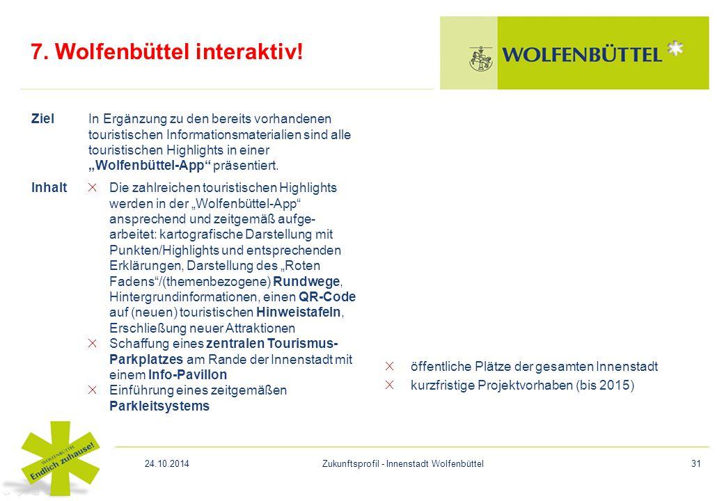 7. Wolfenbüttel interaktiv! öffentliche Plätze der gesamten Innenstadt kurzfristige Projektvorhaben (bis 2015) ZielIn Ergänzung zu den bereits vorhand