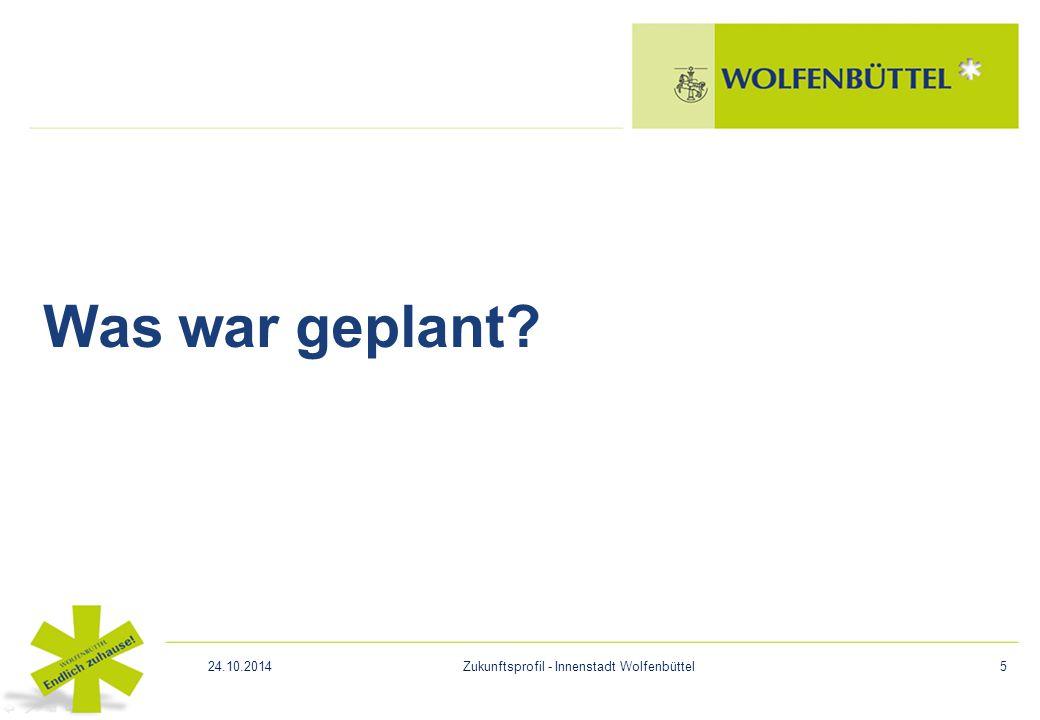 Was war geplant? 24.10.2014Zukunftsprofil - Innenstadt Wolfenbüttel5