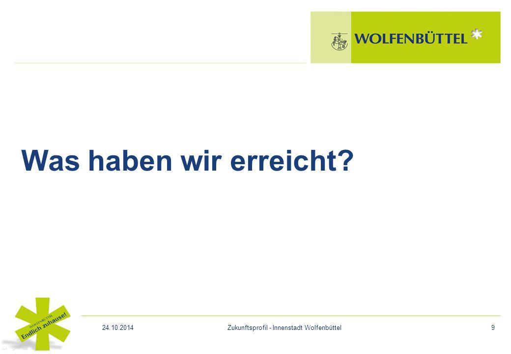 Was haben wir erreicht? 24.10.2014Zukunftsprofil - Innenstadt Wolfenbüttel9