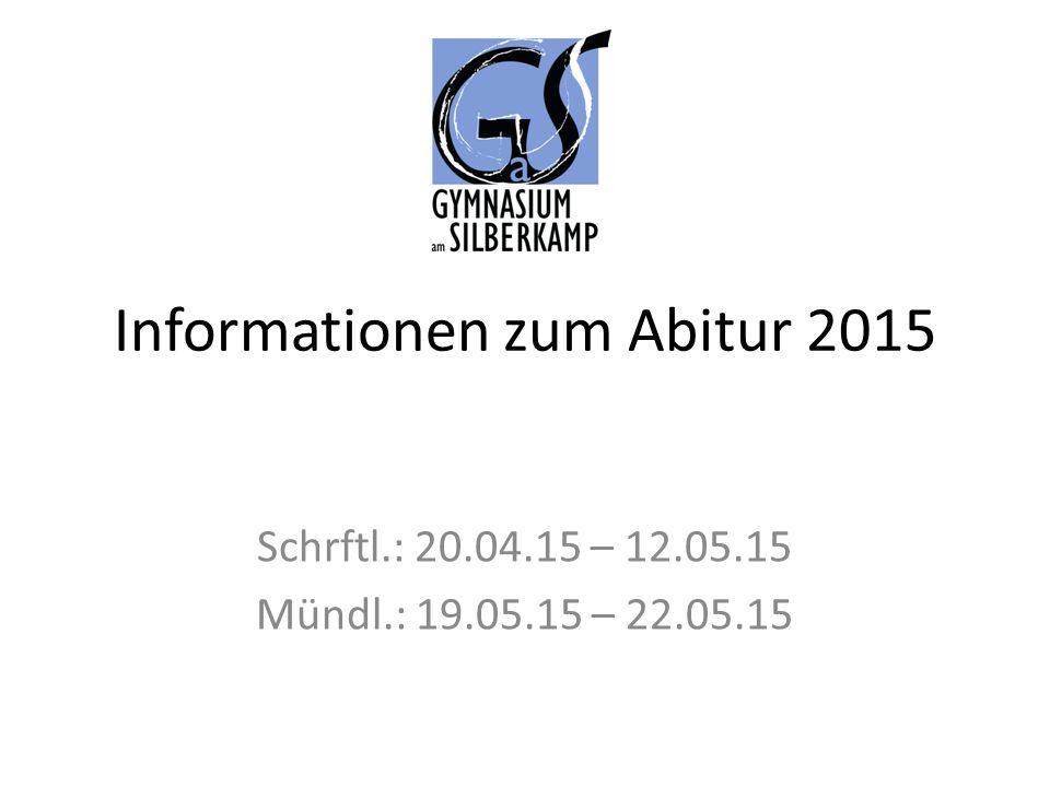 Informationen zum Abitur 2015 Schrftl.: 20.04.15 – 12.05.15 Mündl.: 19.05.15 – 22.05.15