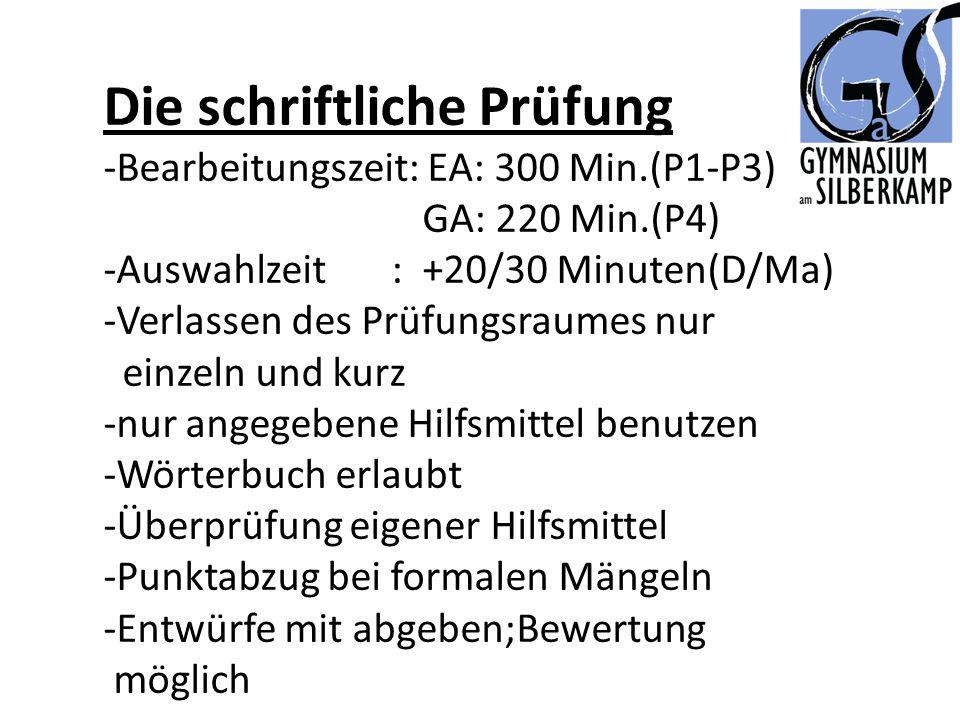 Die schriftliche Prüfung -Bearbeitungszeit: EA: 300 Min.(P1-P3) GA: 220 Min.(P4) -Auswahlzeit : +20/30 Minuten(D/Ma) -Verlassen des Prüfungsraumes nur