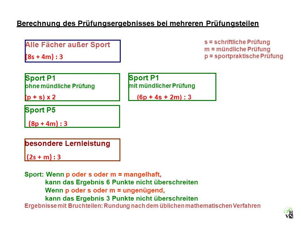 s = schriftliche Prüfung m = mündliche Prüfung p = sportpraktische Prüfung Sport: Wenn p oder s oder m = mangelhaft, kann das Ergebnis 6 Punkte nicht