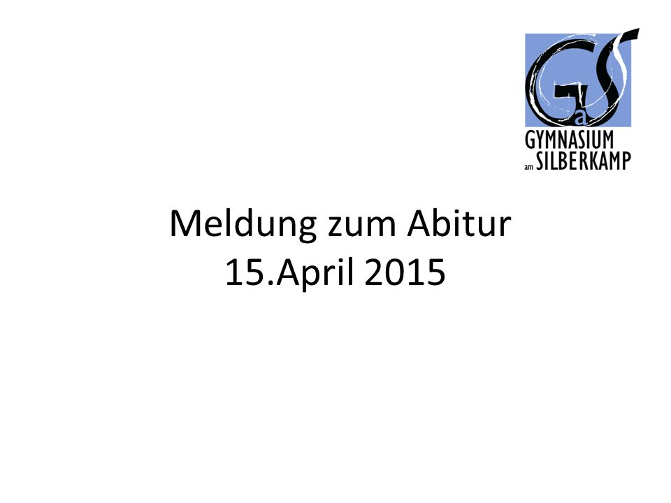 Meldung zum Abitur 15.April 2015