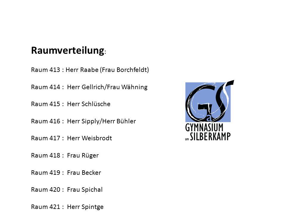 Raumverteilung : Raum 413 : Herr Raabe (Frau Borchfeldt) Raum 414 : Herr Gellrich/Frau Wähning Raum 415 : Herr Schlüsche Raum 416 : Herr Sipply/Herr B