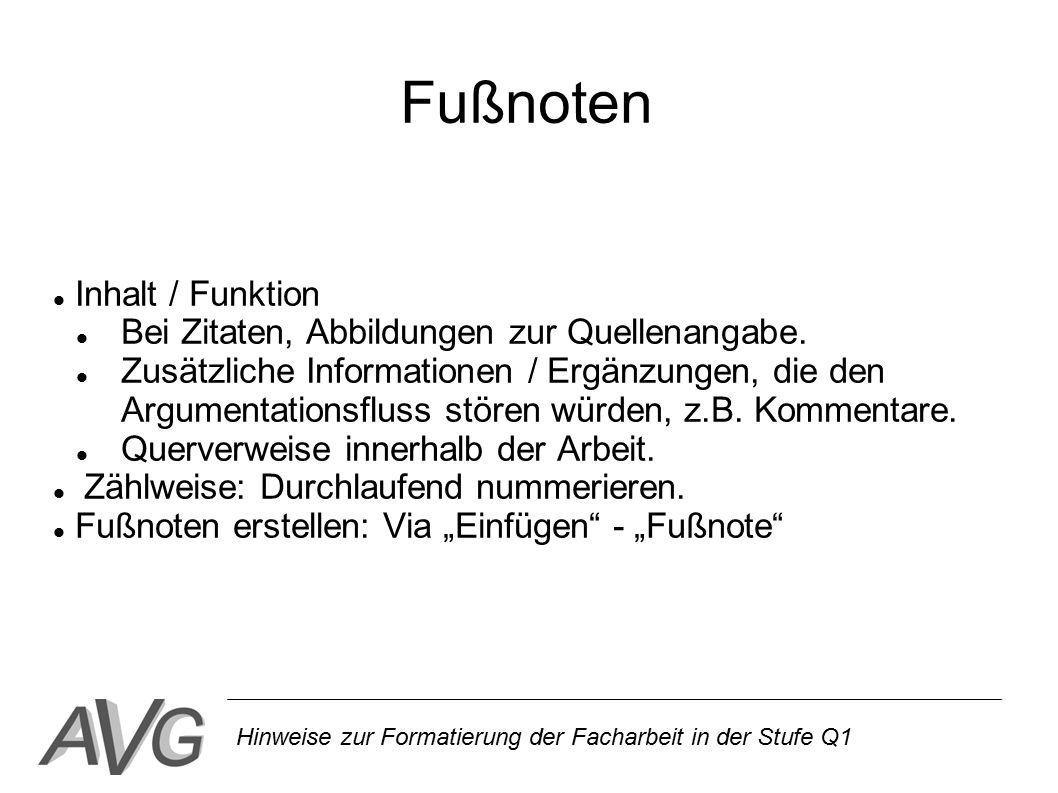 Hinweise zur Formatierung der Facharbeit in der Stufe Q1 Fußnoten Inhalt / Funktion Bei Zitaten, Abbildungen zur Quellenangabe. Zusätzliche Informatio