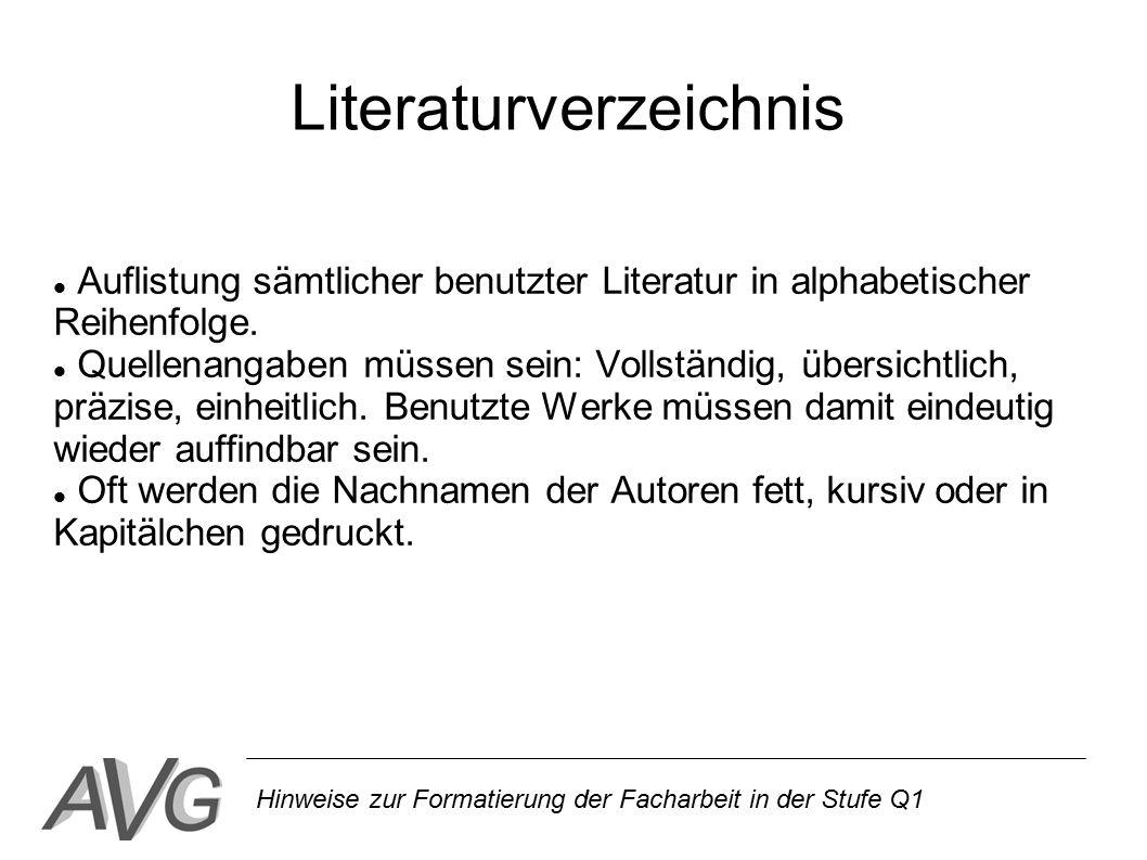 Hinweise zur Formatierung der Facharbeit in der Stufe Q1 Literaturverzeichnis Auflistung sämtlicher benutzter Literatur in alphabetischer Reihenfolge.
