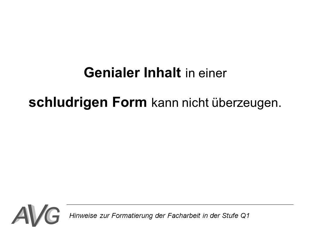 Hinweise zur Formatierung der Facharbeit in der Stufe Q1 Genialer Inhalt in einer schludrigen Form kann nicht überzeugen.