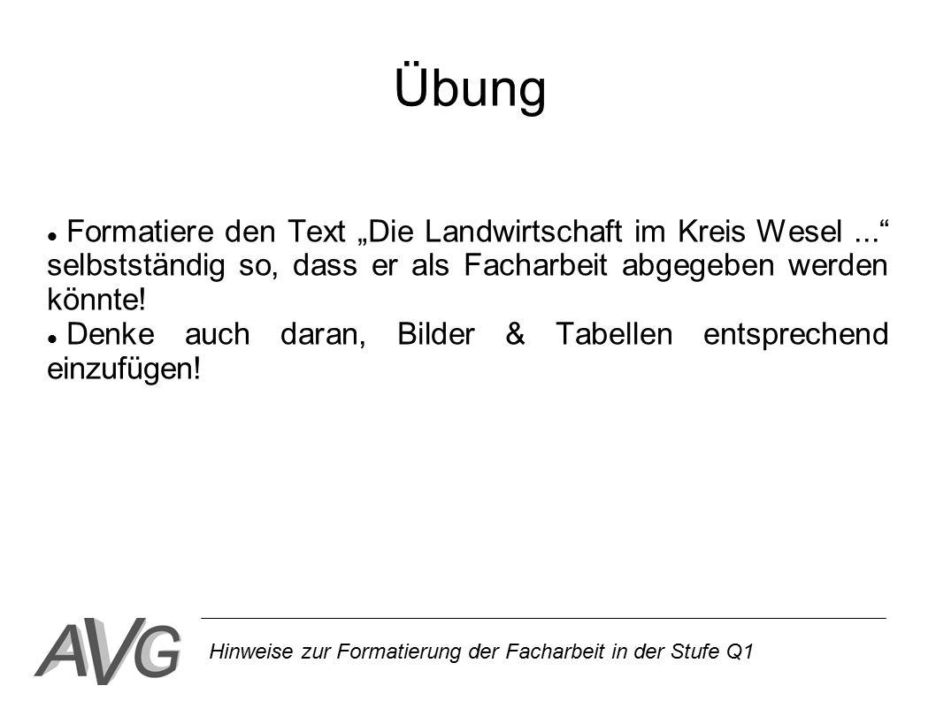 """Hinweise zur Formatierung der Facharbeit in der Stufe Q1 Übung Formatiere den Text """"Die Landwirtschaft im Kreis Wesel..."""" selbstständig so, dass er al"""