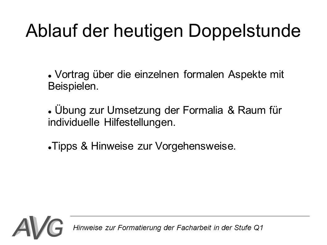 Hinweise zur Formatierung der Facharbeit in der Stufe Q1 Ablauf der heutigen Doppelstunde Vortrag über die einzelnen formalen Aspekte mit Beispielen.
