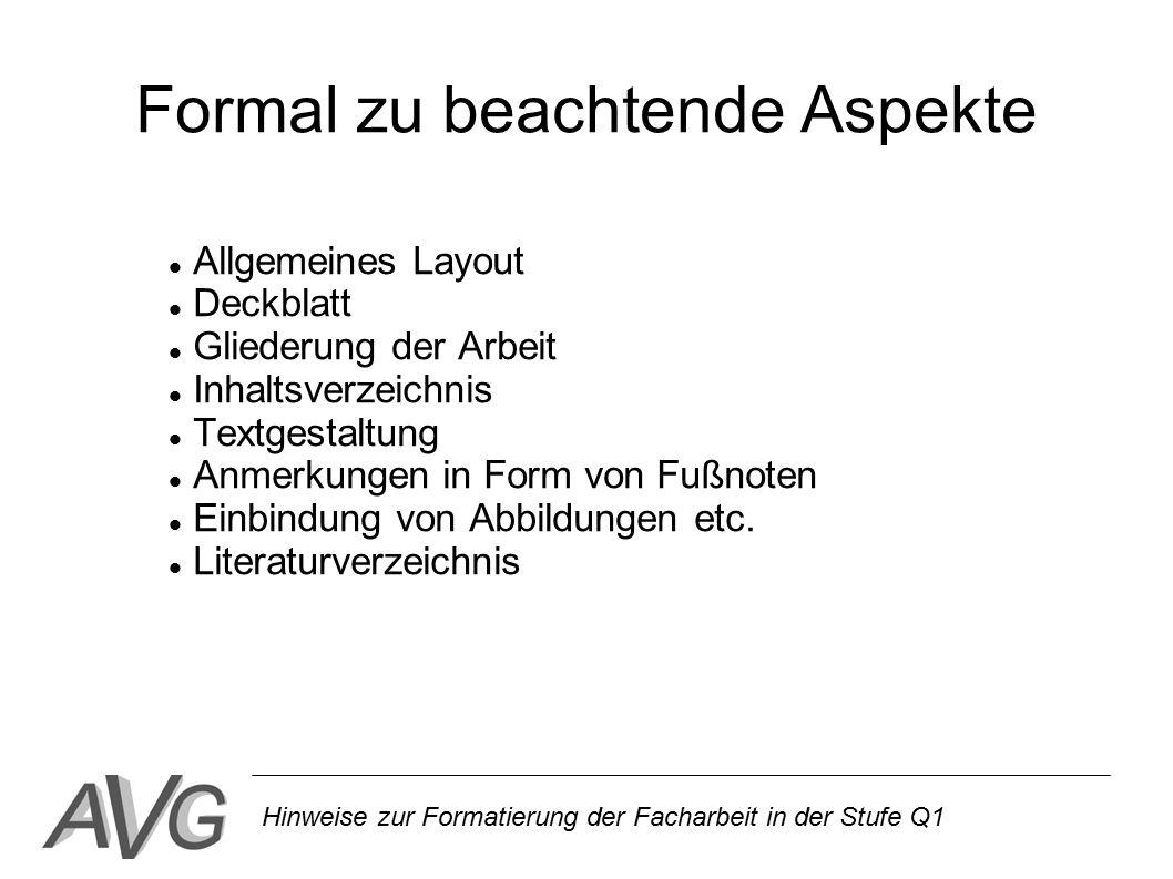 Hinweise zur Formatierung der Facharbeit in der Stufe Q1 Formal zu beachtende Aspekte Allgemeines Layout Deckblatt Gliederung der Arbeit Inhaltsverzei