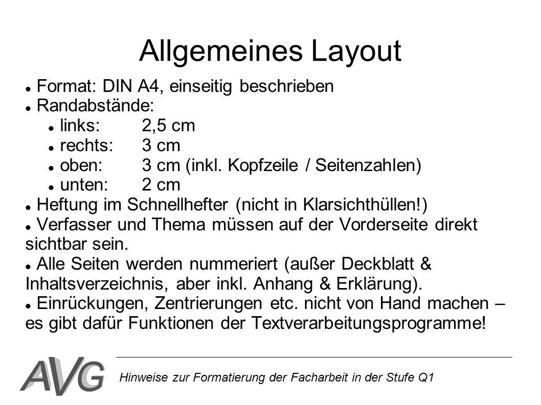 Hinweise zur Formatierung der Facharbeit in der Stufe Q1 Allgemeines Layout Format: DIN A4, einseitig beschrieben Randabstände: links: 2,5 cm rechts: