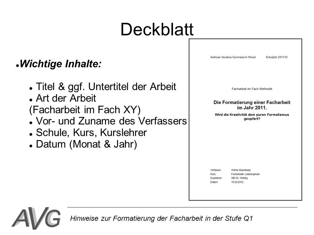 Hinweise zur Formatierung der Facharbeit in der Stufe Q1 Deckblatt Wichtige Inhalte: Titel & ggf. Untertitel der Arbeit Art der Arbeit (Facharbeit im