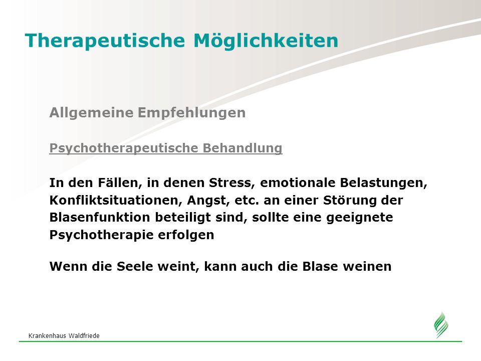 Krankenhaus Waldfriede Therapeutische Möglichkeiten Allgemeine Empfehlungen Psychotherapeutische Behandlung In den Fällen, in denen Stress, emotionale Belastungen, Konfliktsituationen, Angst, etc.