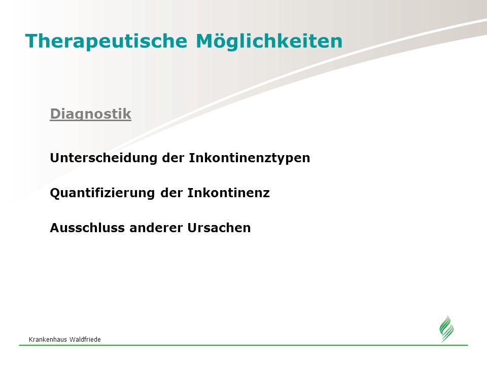 Krankenhaus Waldfriede Therapeutische Möglichkeiten Diagnostik Unterscheidung der Inkontinenztypen Quantifizierung der Inkontinenz Ausschluss anderer Ursachen