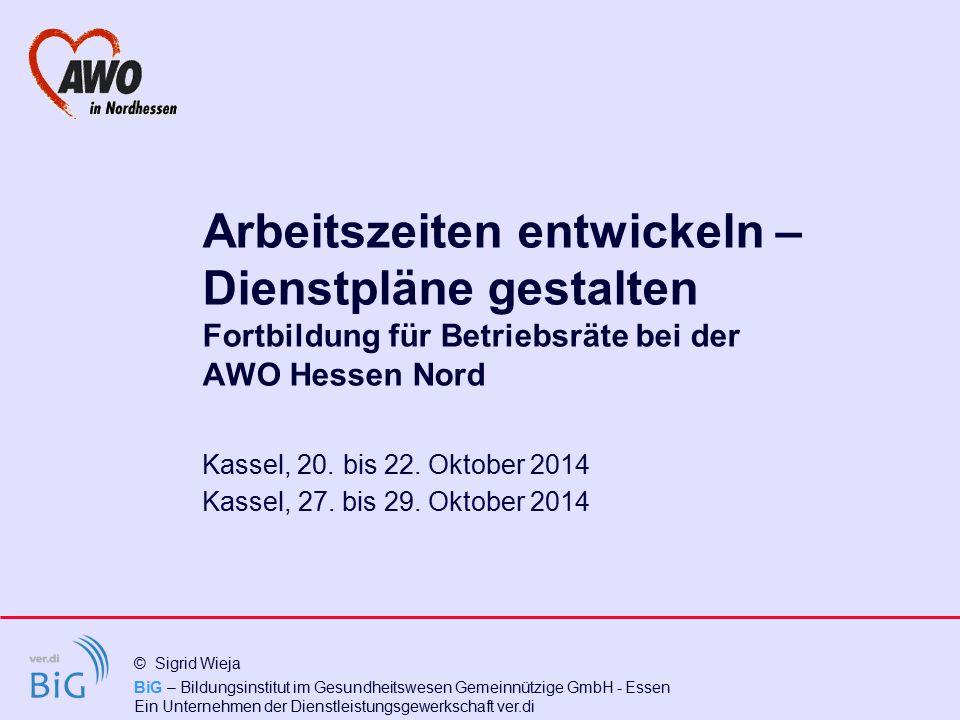 BiG – Bildungsinstitut im Gesundheitswesen Gemeinnützige GmbH - Essen Ein Unternehmen der Dienstleistungsgewerkschaft ver.di © Sigrid Wieja Arbeitszei