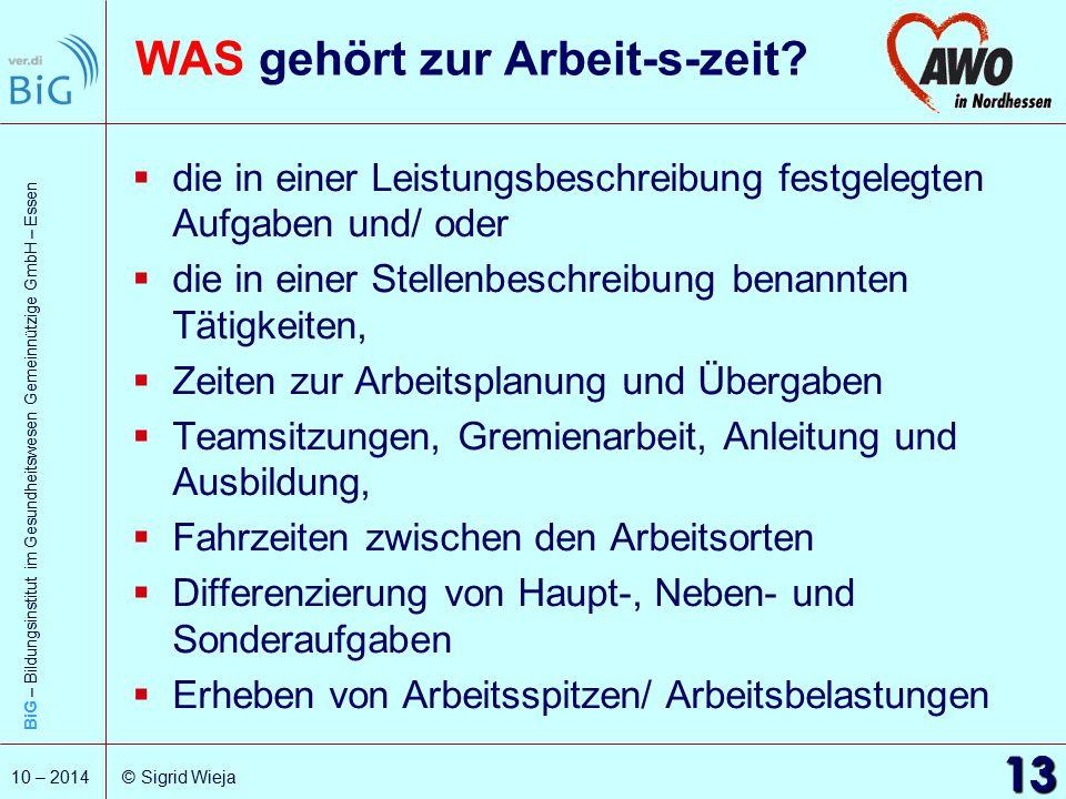 BiG – Bildungsinstitut im Gesundheitswesen Gemeinnützige GmbH – Essen 13 10 – 2014 © Sigrid Wieja WAS gehört zur Arbeit-s-zeit?  die in einer Leistun