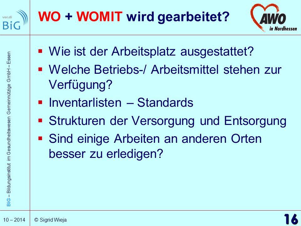 BiG – Bildungsinstitut im Gesundheitswesen Gemeinnützige GmbH – Essen 16 10 – 2014 © Sigrid Wieja WO + WOMIT wird gearbeitet?  Wie ist der Arbeitspla