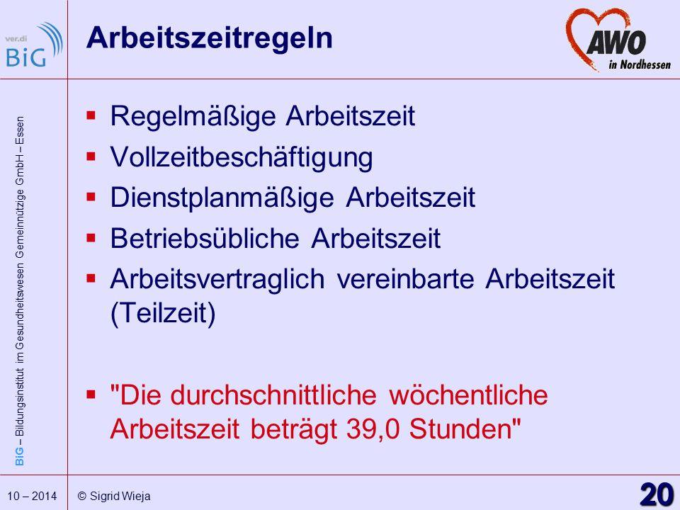 BiG – Bildungsinstitut im Gesundheitswesen Gemeinnützige GmbH – Essen 20 10 – 2014 © Sigrid Wieja Arbeitszeitregeln  Regelmäßige Arbeitszeit  Vollze