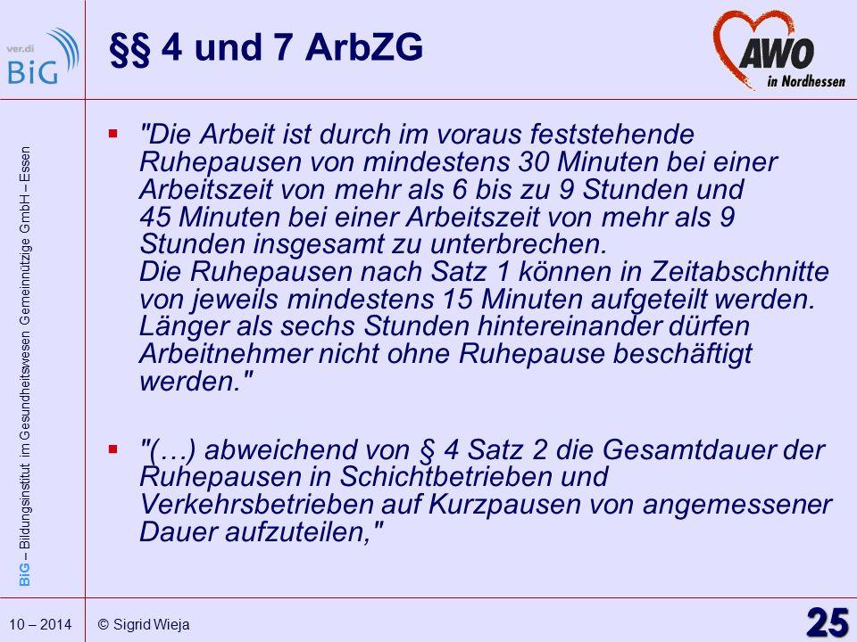 BiG – Bildungsinstitut im Gesundheitswesen Gemeinnützige GmbH – Essen 25 10 – 2014 © Sigrid Wieja §§ 4 und 7 ArbZG 