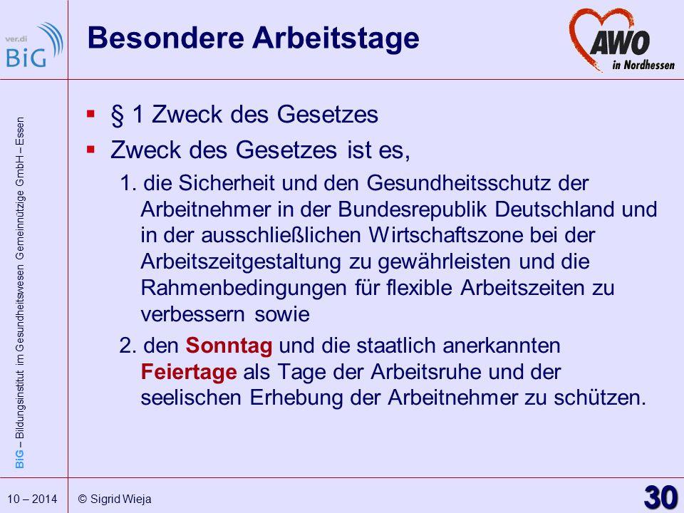 BiG – Bildungsinstitut im Gesundheitswesen Gemeinnützige GmbH – Essen 30 10 – 2014 © Sigrid Wieja Besondere Arbeitstage  § 1 Zweck des Gesetzes  Zwe