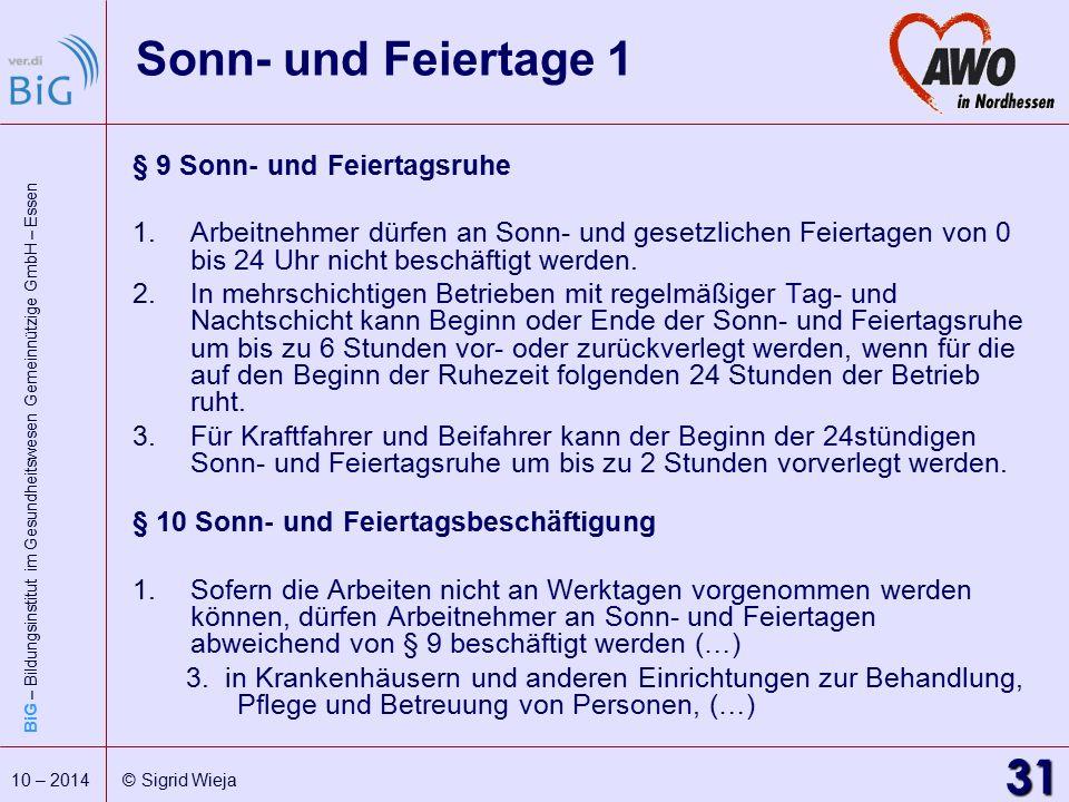 BiG – Bildungsinstitut im Gesundheitswesen Gemeinnützige GmbH – Essen 31 10 – 2014 © Sigrid Wieja Sonn- und Feiertage 1 § 9 Sonn- und Feiertagsruhe 1.
