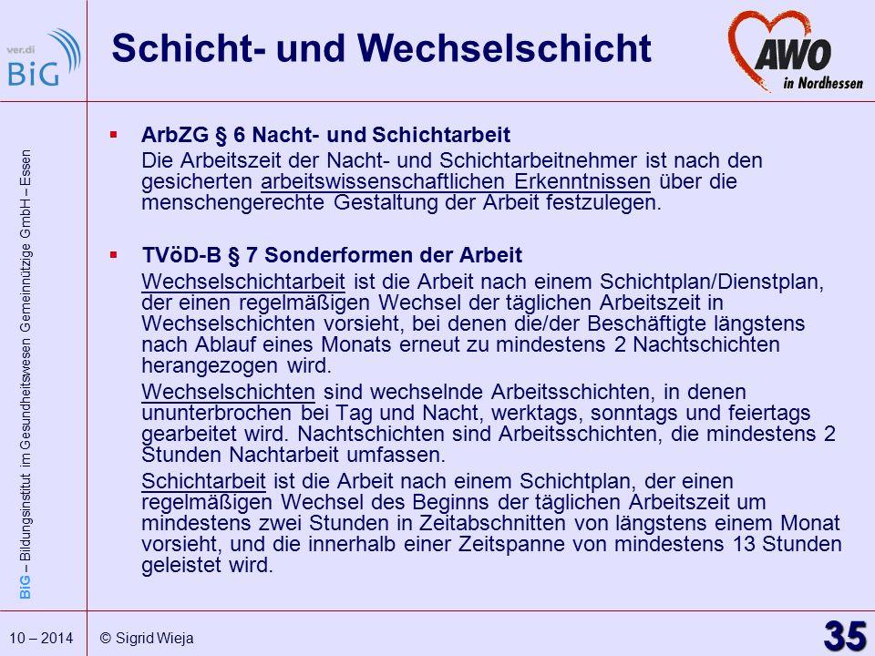 BiG – Bildungsinstitut im Gesundheitswesen Gemeinnützige GmbH – Essen 35 10 – 2014 © Sigrid Wieja Schicht- und Wechselschicht  ArbZG § 6 Nacht- und S