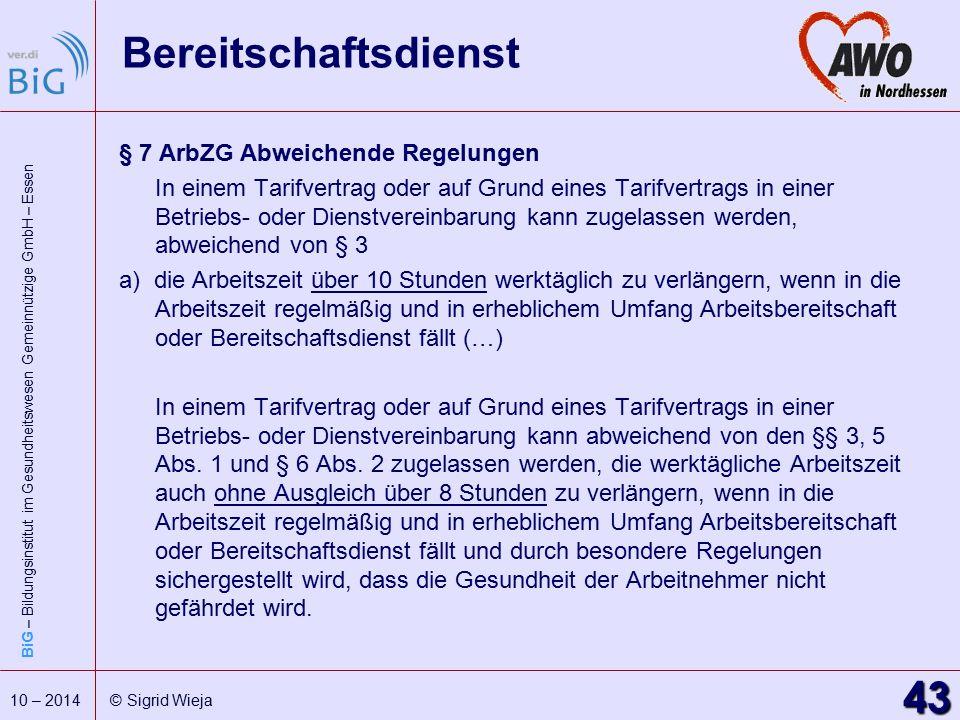 BiG – Bildungsinstitut im Gesundheitswesen Gemeinnützige GmbH – Essen 43 10 – 2014 © Sigrid Wieja Bereitschaftsdienst § 7 ArbZG Abweichende Regelungen