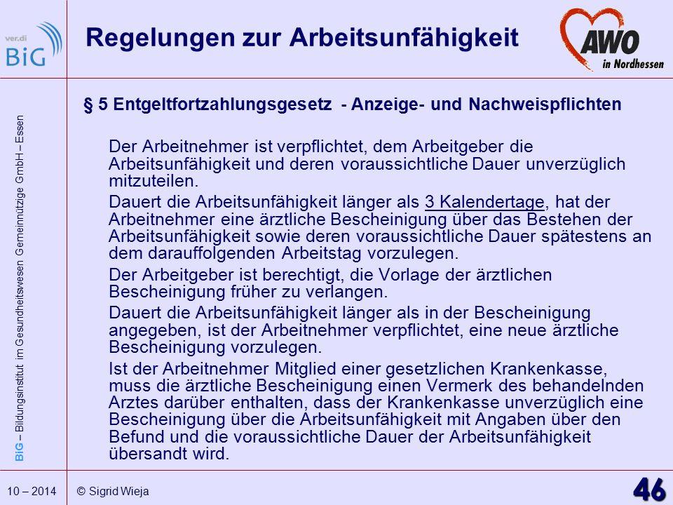 BiG – Bildungsinstitut im Gesundheitswesen Gemeinnützige GmbH – Essen 46 10 – 2014 © Sigrid Wieja Regelungen zur Arbeitsunfähigkeit § 5 Entgeltfortzah