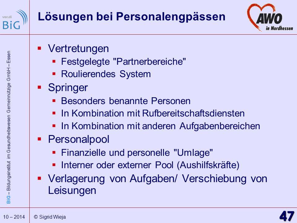 BiG – Bildungsinstitut im Gesundheitswesen Gemeinnützige GmbH – Essen 47 10 – 2014 © Sigrid Wieja Lösungen bei Personalengpässen  Vertretungen  Fest