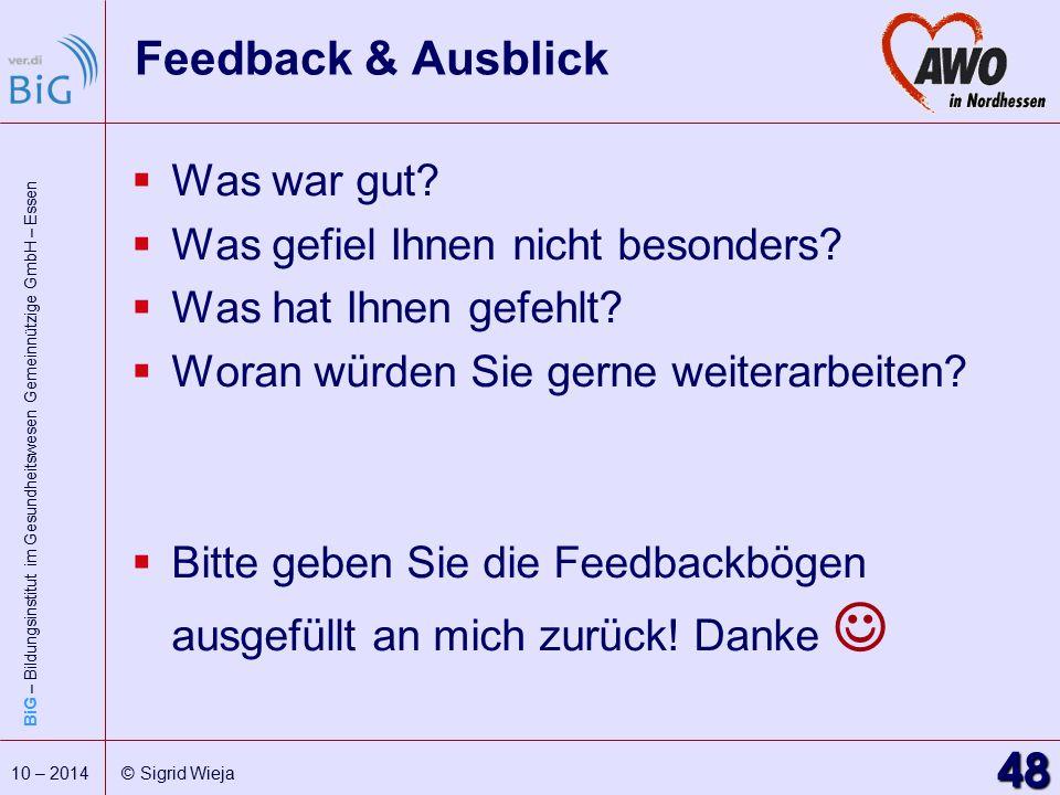 BiG – Bildungsinstitut im Gesundheitswesen Gemeinnützige GmbH – Essen 48 10 – 2014 © Sigrid Wieja Feedback & Ausblick  Was war gut?  Was gefiel Ihne