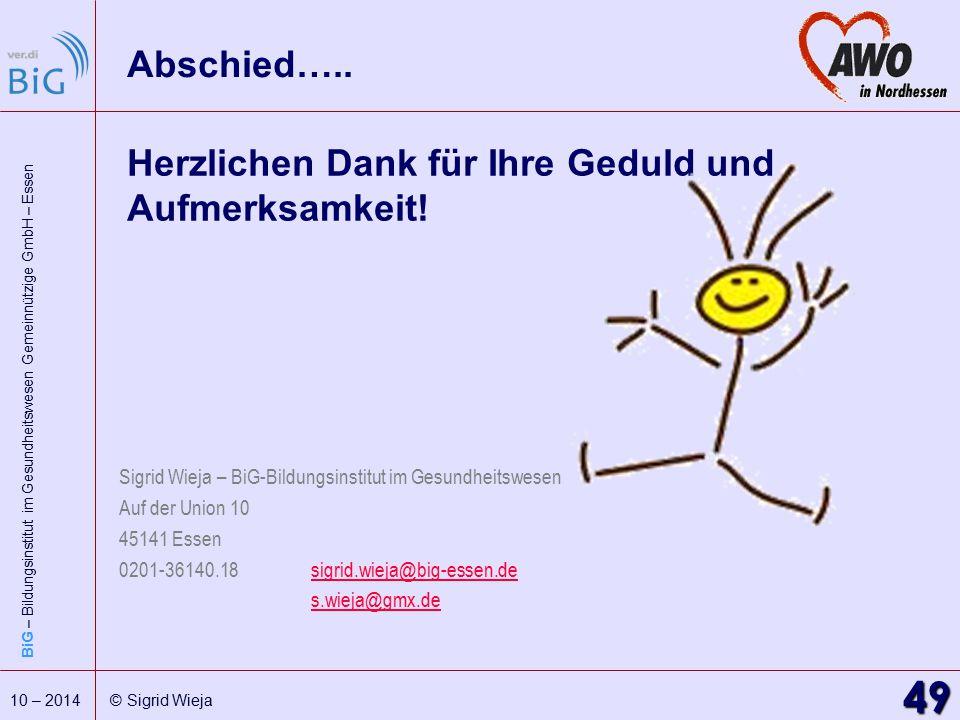 BiG – Bildungsinstitut im Gesundheitswesen Gemeinnützige GmbH – Essen 49 10 – 2014 © Sigrid Wieja Herzlichen Dank für Ihre Geduld und Aufmerksamkeit!
