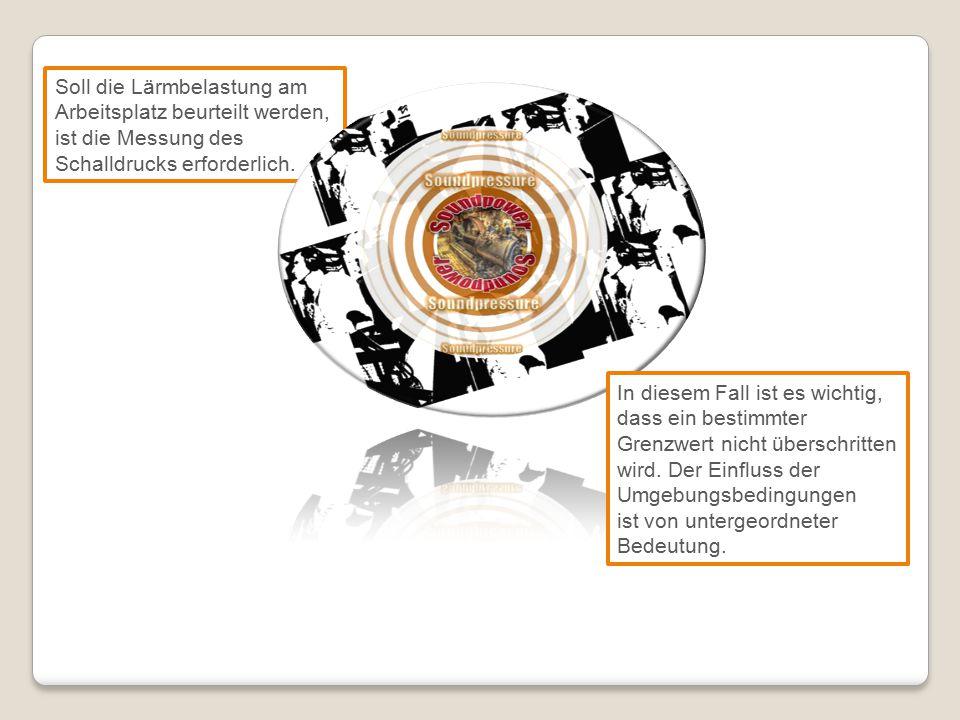 Soll die Lärmbelastung am Arbeitsplatz beurteilt werden, ist die Messung des Schalldrucks erforderlich.