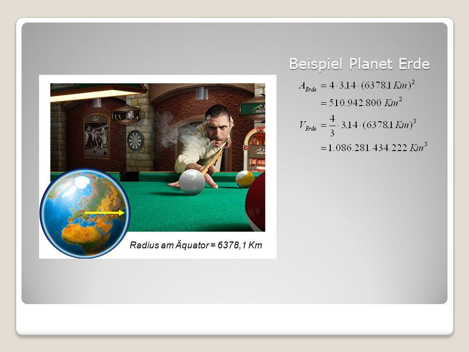 Beispiel Planet Erde Radius am Äquator = 6378,1 Km