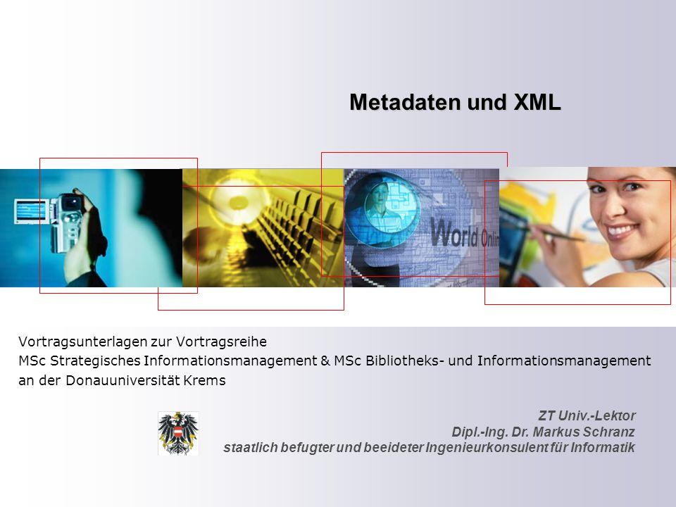 ZT Univ.-Lektor Dipl.-Ing. Dr. Markus Schranz staatlich befugter und beeideter Ingenieurkonsulent für Informatik Metadaten und XML Vortragsunterlagen